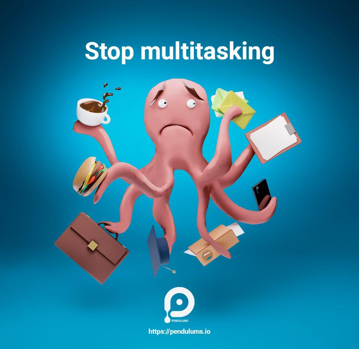 stop multitasking